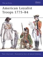 American Loyalist Troops 1775–84 eBook by René Chartrand, Gerry Embleton, Ian Rotherham