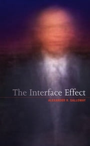 The Interface Effect ebook by Alexander R. Galloway