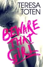 Beware that Girl eBook by Teresa Toten