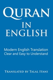 Quran In English. Modern English Translation. Clear and Easy to Understand. ebook by Talal Itani