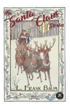 The Santa Claus Stories ebook by L. Frank Baum