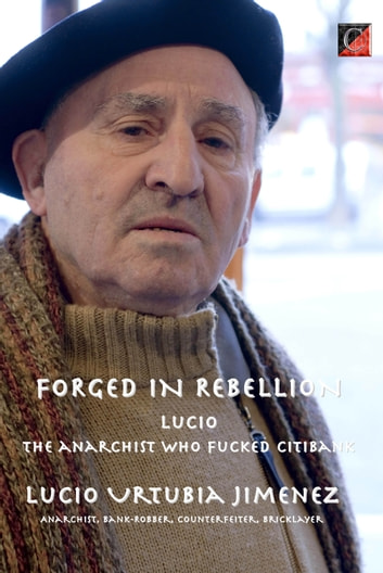 FORGED IN REBELLION - LUCIO URTUBIA - The anarchist who fucked Citibank ebook by Lucio Urtubia