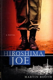 Hiroshima Joe - A Novel ebook by Martin Booth