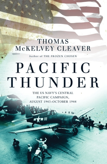 Pacific Thunder - The US Navy's Central Pacific Campaign, August 1943–October 1944 eBook by Thomas McKelvey Cleaver