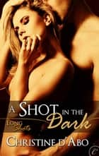 A Shot in the Dark ebook by Christine d'Abo