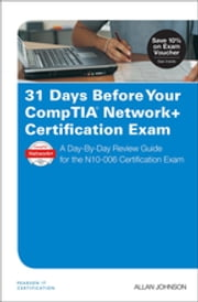 31 Days Before Your CompTIA Network+ Certification Exam - A Day-By-Day Review Guide for the N10-006 Certification Exam ebook by Allan Johnson