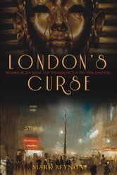 London's Curse - Murder, Black Magic and Tutankhamun in the 1920s West End ebook by Mark Beynon