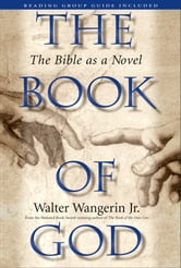 The Book of God - The Bible as a Novel ebook by Walter Wangerin Jr.
