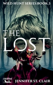 A Beth-Hill Novel: Wild Hunt Series, Book 3: The Lost ebook by Jennifer St. Clair