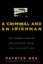 A Criminal and an Irishman - The Inside Story of the Boston Mob-IRA Connection ebook by Patrick Nee,Richard Farrell,Michael Blythe