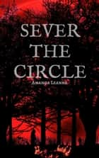 Sever the Circle ebook by Amanda Leanne