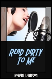 Read Dirty To Me ebook by Robert Lubrican