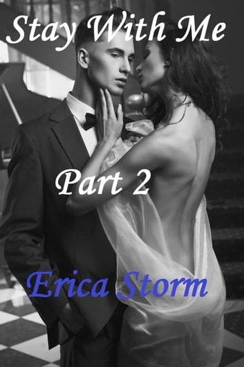Stay With Me Part 2 - Stay With Me, #1 ebook by Erica Storm
