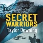 Secret Warriors - Key Scientists, Code Breakers and Propagandists of the Great War audiobook by Taylor Downing