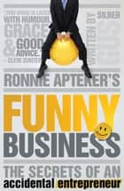 Ronnie Apteker's Funny Business - The Secrets of an Accidental Entrepreneur ebook by Gus Silber
