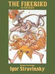 The Firebird in Full Score (Original 1910 Version) ebook by Igor Stravinsky