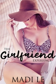 The Girlfriend Experience: How I Bit Off More Than I Could Chew ebook by Madi Le