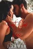 Just One Kiss ebook by J. Saman