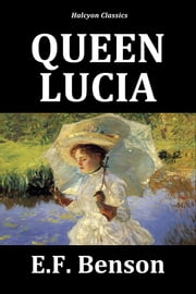 Queen Lucia by E.F. Benson ebook by E.F. Benson