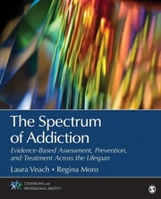 The Spectrum of Addiction - Evidence-Based Assessment, Prevention, and Treatment Across the Lifespan ebook by Dr. Regina R. Moro, Laura J. Veach