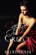 Captive In Greece ebook by BJ Deephouse