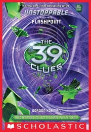 The 39 Clues: Unstoppable Book 4: Flashpoint ebook by Gordon Korman