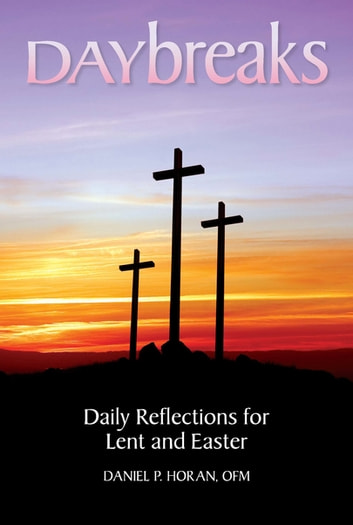 Daybreaks Horan Lent 2018 - Daily Reflections for Lent and Easter ebook by Daniel P. Horan, OFM