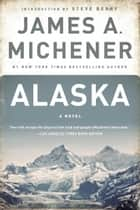 Alaska ebook by James A. Michener,Steve Berry