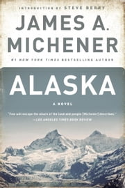 Alaska - A Novel ebook by James A. Michener,Steve Berry