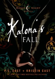 Kalona's Fall - A House of Night Novella ebook by P. C. Cast, Kristin Cast