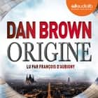 Origine audiobook by Dan Brown, François d'Aubigny, Dominique Defert, Carole Delporte
