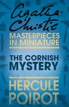 The Cornish Mystery: A Hercule Poirot Short Story ebook by Agatha Christie