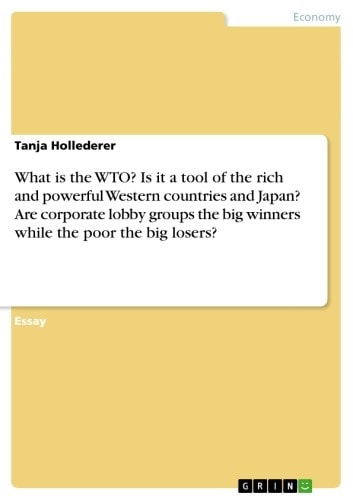 What is the WTO? Is it a tool of the rich and powerful Western countries and Japan? Are corporate lobby groups the big winners while the poor the big losers? ebook by Tanja Hollederer