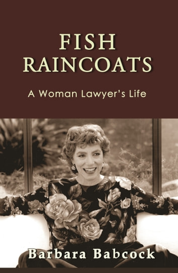 Fish Raincoats: A Woman Lawyer's Life ebook by Barbara Babcock