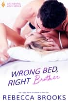 Wrong Bed, Right Brother ebook by Rebecca Brooks