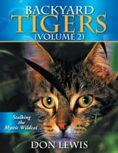 Backyard Tigers (Volume 2) - Stalking the Mystic Wildcat ebook by Don Lewis
