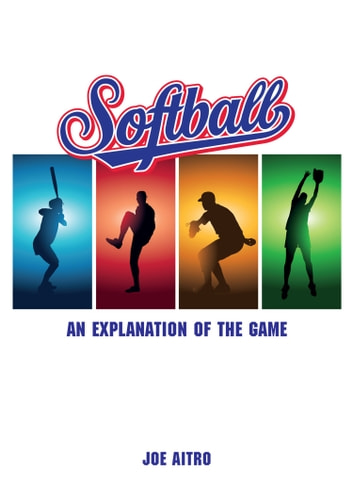 Softball - An Explanation of the Game ebook by Joe Aitro