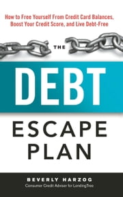 The Debt Escape Plan - How to Free Yourself From Credit Card Balances, Boost Your Credit Score, and Live Debt-Free ebook by Beverly Harzog