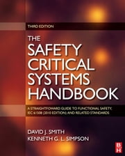 Safety Critical Systems Handbook - A Straight forward Guide to Functional Safety, IEC 61508 (2010 EDITION) and Related Standards, Including Process IEC 61511 and Machinery IEC 62061 and ISO 13849 ebook by David J. Smith,Kenneth G. L. Simpson