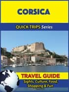 Corsica Travel Guide (Quick Trips Series) - Sights, Culture, Food, Shopping & Fun ebook by Crystal Stewart