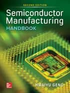 Semiconductor Manufacturing Handbook, Second Edition ebook by Hwaiyu Geng