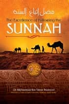 The Excellence of Following the Sunnah ebook by Dr. Muhammad Ibn 'Umar Bazmool,Naasirud-Deen Bin William Ferron,Mislyn Nelson