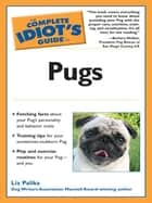 The Complete Idiot's Guide to Pugs ebook by Liz Palika