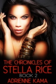 The Chronicles of Stella Rice: Book Two ebook by Adrienne Kama