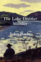 The Lake District Murder ebook by John Bude