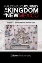 Maldonado Journey to the Kingdom of New Mexico - Volume X - Descendants of Antonio Pérez ebook by Gilbert Maldonado