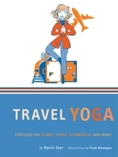 Travel Yoga - Stretches for Planes, Trains, Automobiles, and More! ebook by Darrin Zeer