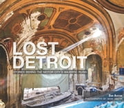 Lost Detroit - Stories Behind the Motor City's Majestic Ruins ebook by Dan Austin