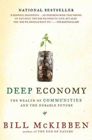 Deep Economy - The Wealth of Communities and the Durable Future ebook by Bill McKibben