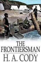 The Frontiersman - A Tale of the Yukon ebook by H. A. Cody